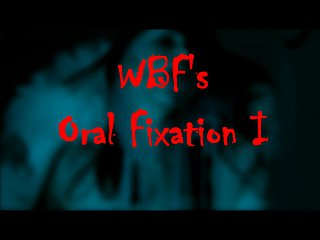 WBFs Oral Fixation 1
