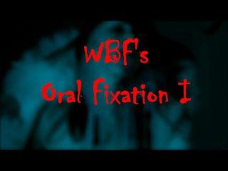 WBFs Oral Fixation 1